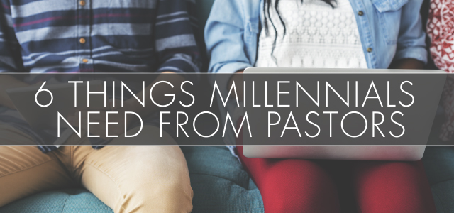6 Things Millennials Need From Pastors