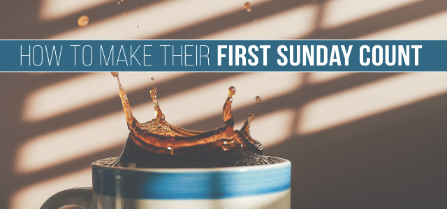 How to Make Their First Sunday Count