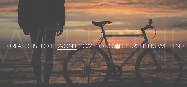 10 Reasons People Won't Come to Your Church This Weekend