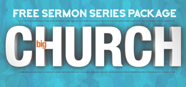 "Free Sermon Series Package: ""Big Church"""