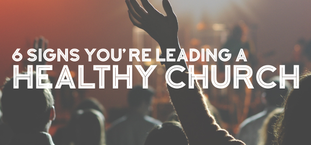 6 Signs You're Leading a Healthy Church