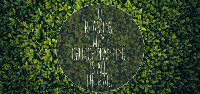 10 Reasons Why Church Planting Is All the Rage   ChurchPlants