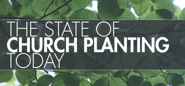 Special Report: The State of Church Planting Today
