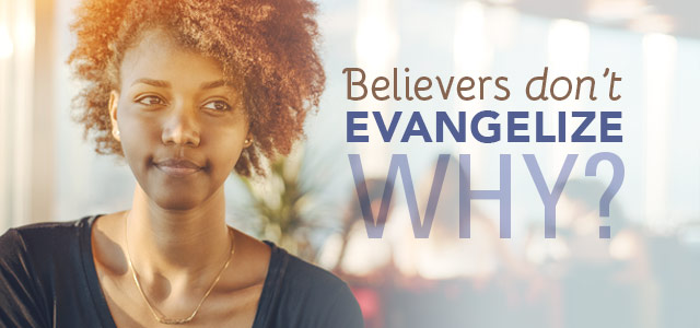 10 Reasons (Beyond Fear) That Believers Don't Evangelize