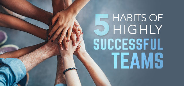 5 Habits Of Highly Successful Teams