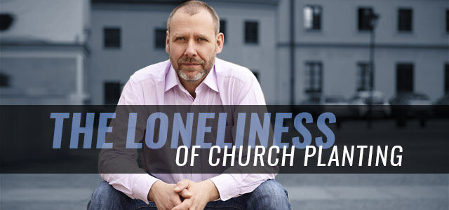 The Loneliness of Church Planting
