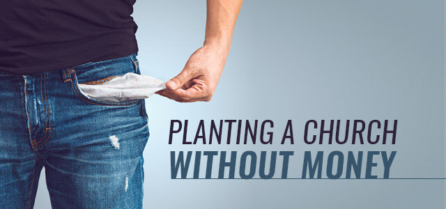 how to plant a church with no money