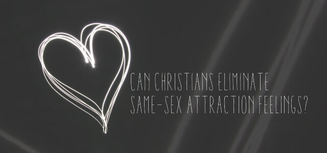 Can Christians Eliminate Same-Sex Attraction Feelings?