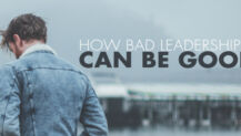 How Bad Leadership Can Be Good