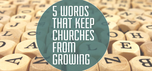 5 Words That Keep Churches From Growing