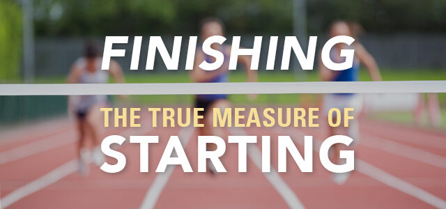 Why the True Measure of Starting Might Be Finishing