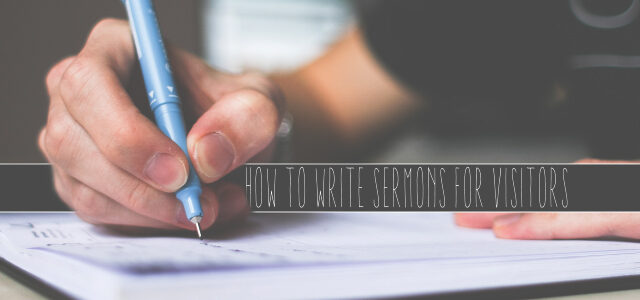 How to Write Sermons for Visitors