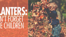 Planters: Don't Forget the Children