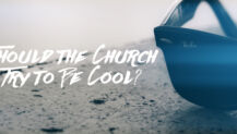 Should the Church Try to Be Cool?