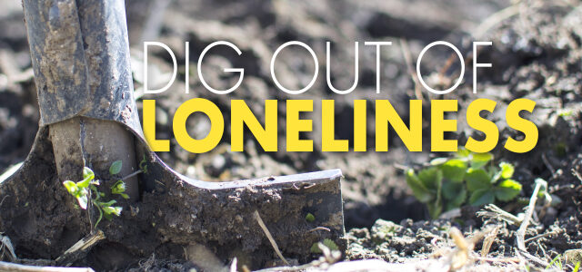 6 Ways Leaders Can Dig Out of Loneliness