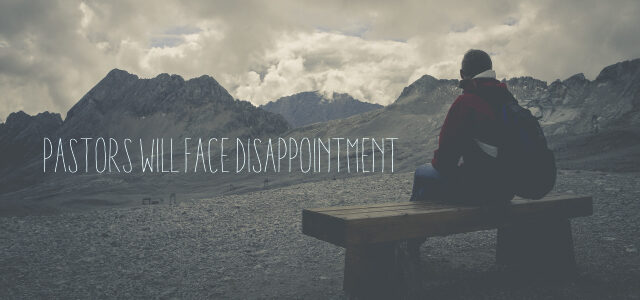 Real Talk Monday: Pastors WILL Face Disappointment, So What Can We Do?