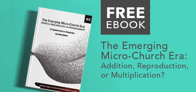 "Free eBook: ""The Emerging Micro-Church Era: Addition, Reproduction, or Multiplication?"" by Todd Wilson"
