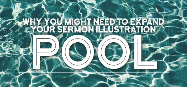 Why You Might Need to Expand Your Sermon Illustration Pool