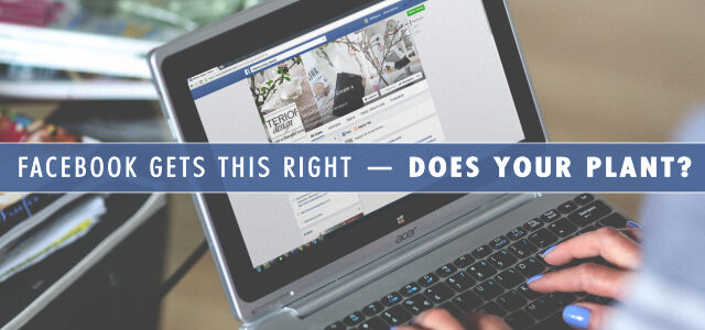 Facebook Gets This Right — Does Your Plant?