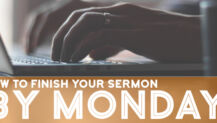 How to Finish Your Sermon by Monday (No, Really)