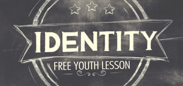"""Free Youth Lesson: """"Who God Says You Are"""""""