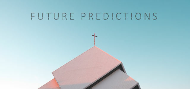 Future Predictions for Church Planters — Looking 10 Years Ahead