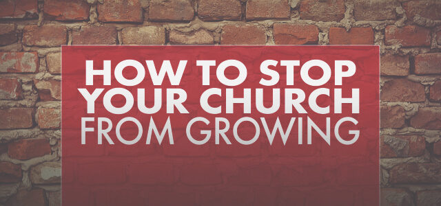 How to STOP Your Church from Growing