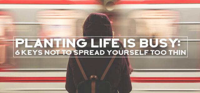 Planting Life is BUSY: 6 Keys Not to Spread Yourself Too Thin