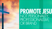 Promote Jesus: Not Personality, Professionalism, or Brand