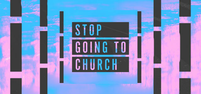 "Free Sermon Package: ""Stop Going to Church"""