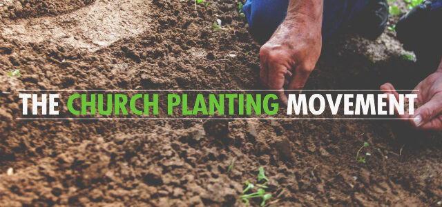 The Church Planting Movement + 4 Things That are RIGHT With the Church