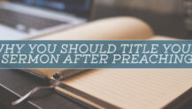 Why You Should Title Your Sermon AFTER Preaching (+ 3 More Pro Tips)