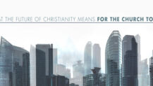 What the Future of Christianity Means for the Church Today