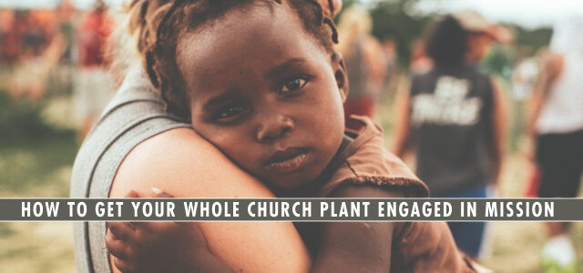How to Get Your Whole Church Plant Engaged in Mission: 3 Vital Questions