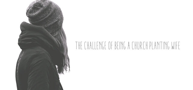 The Challenge of Being a Church Planting Wife